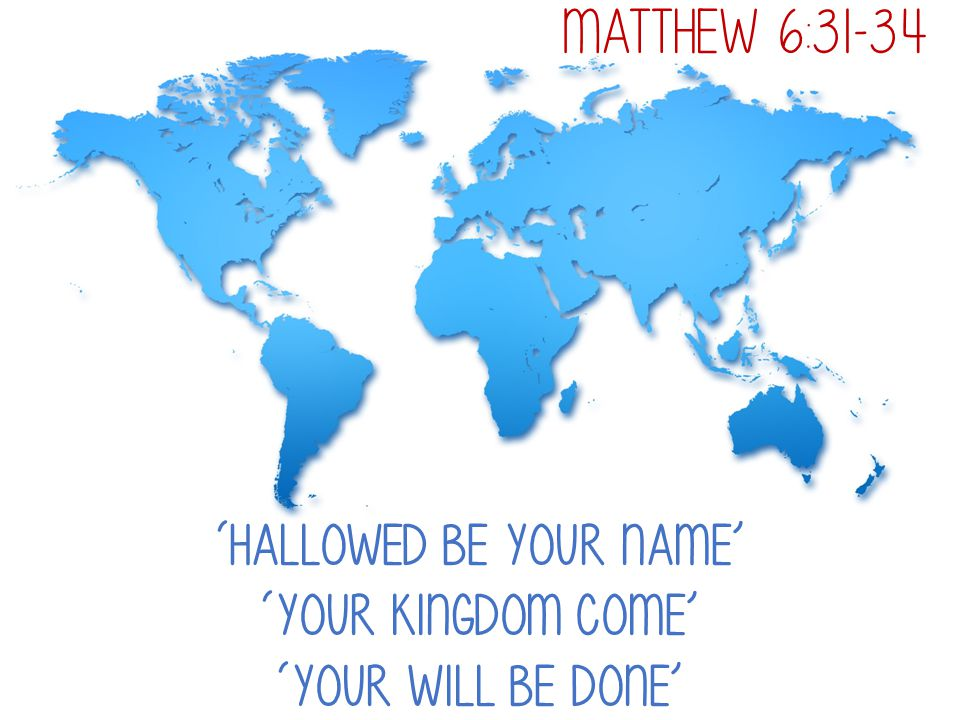 'Hallowed be your name' 'Your Kingdom come' 'Your will be done'