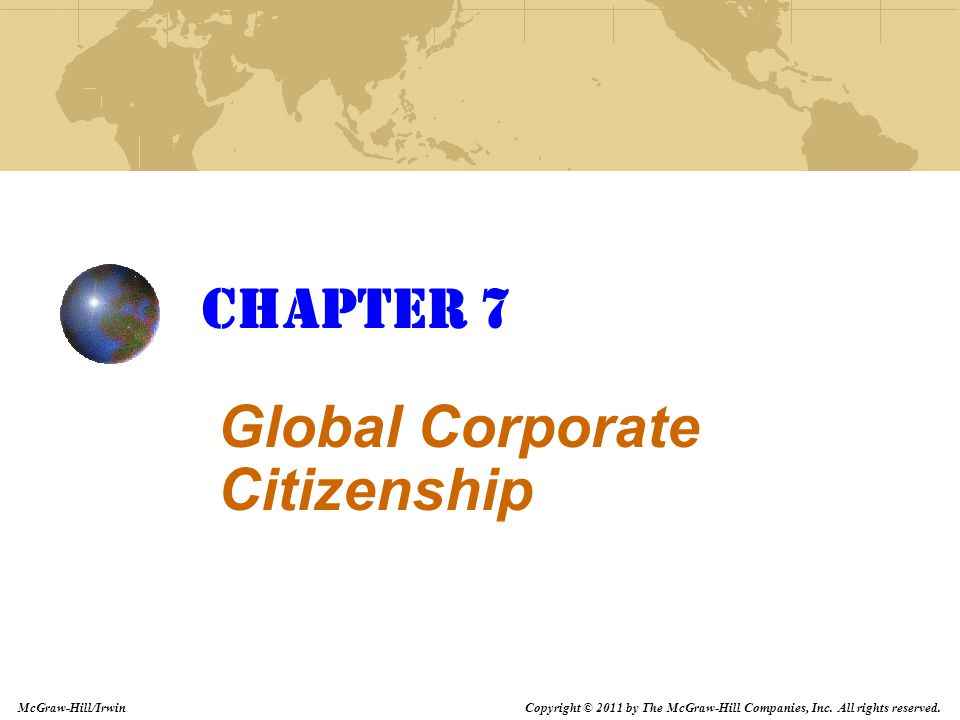 Copyright © 2011 by The McGraw-Hill Companies, Inc. All rights reserved. McGraw-Hill/Irwin Chapter 7 Global Corporate Citizenship