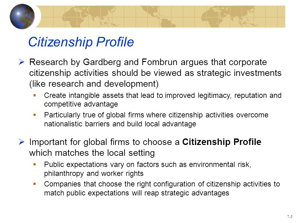 7-5 Citizenship Profile  Research by Gardberg and Fombrun argues that corporate citizenship activities should be viewed as strategic investments (lik