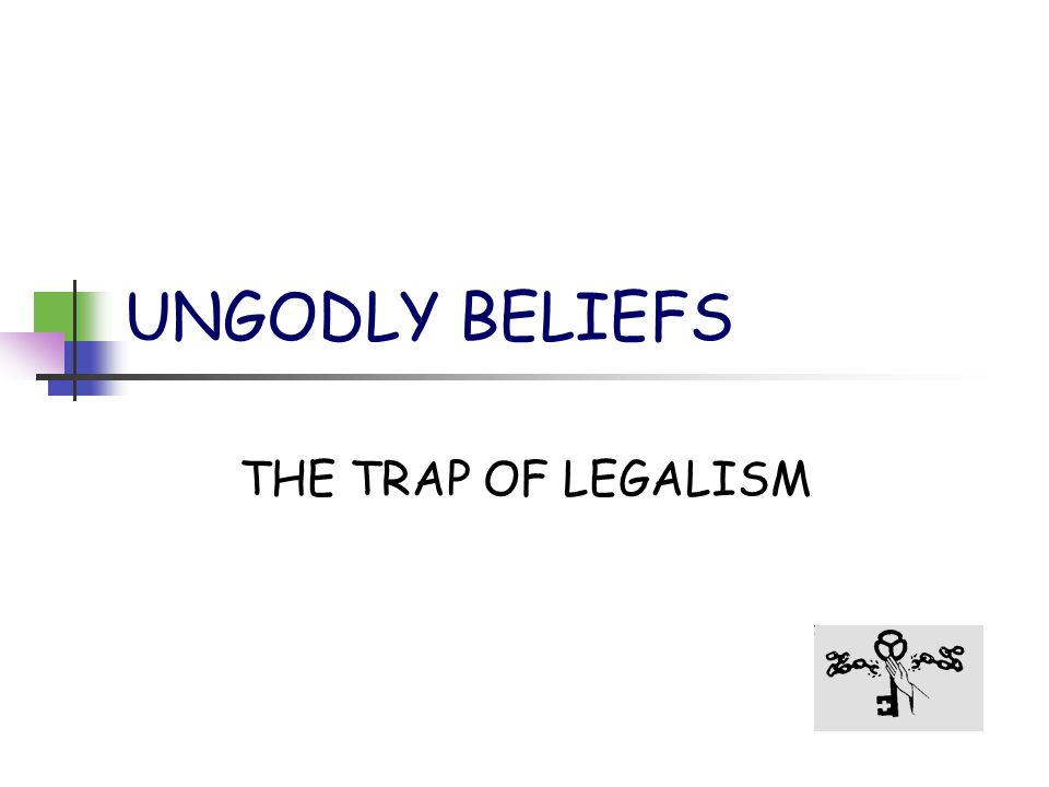 UNGODLY BELIEFS THE TRAP OF LEGALISM