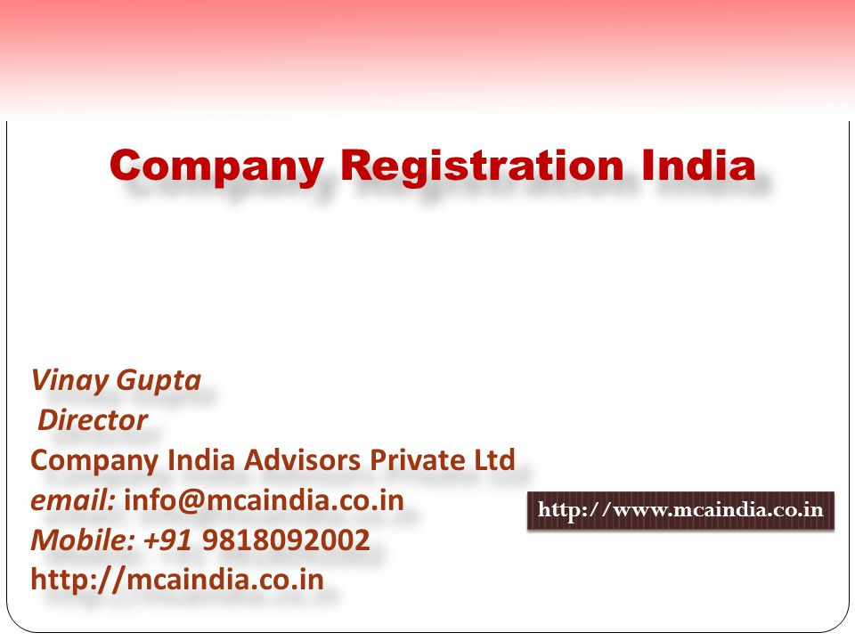 Company Registration India Vinay Gupta Director Company India Advisors Private Ltd email: info@mcaindia.co.in Mobile: +91 9818092002 http://mcaindia.co.in Vinay Gupta Director Company India Advisors Private Ltd email: info@mcaindia.co.in Mobile: +91 9818092002 http://mcaindia.co.in http://www.mcaindia.co.in