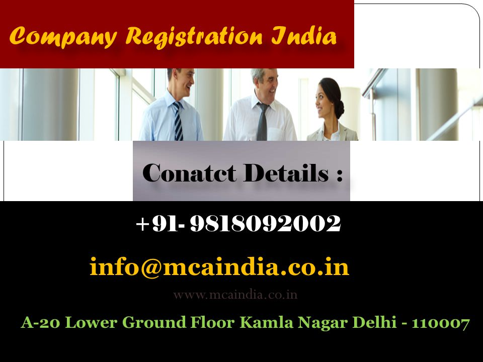 Company Registration India Conatct Details : info@mcaindia.co.in +91- 9818092002 A-20 Lower Ground Floor Kamla Nagar Delhi - 110007 www.mcaindia.co.in