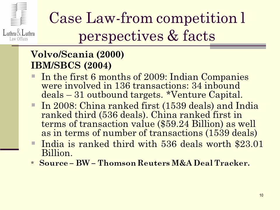 10 Case Law-from competition l perspectives & facts Volvo/Scania (2000) IBM/SBCS (2004)  In the first 6 months of 2009: Indian Companies were involved in 136 transactions: 34 inbound deals – 31 outbound targets.