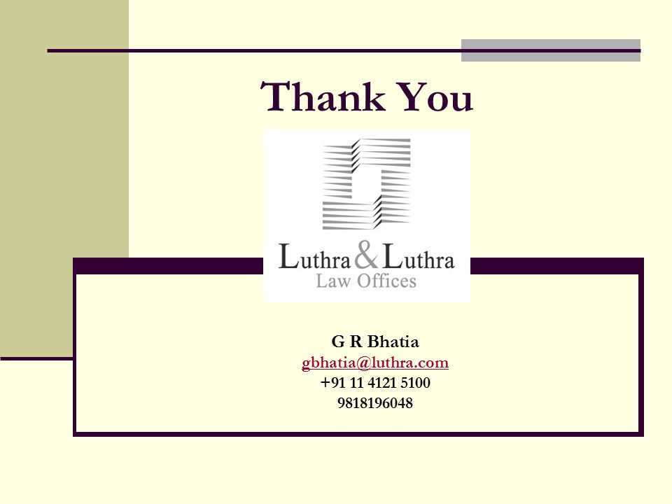 Thank You G R Bhatia gbhatia@luthra.com +91 11 4121 5100 9818196048