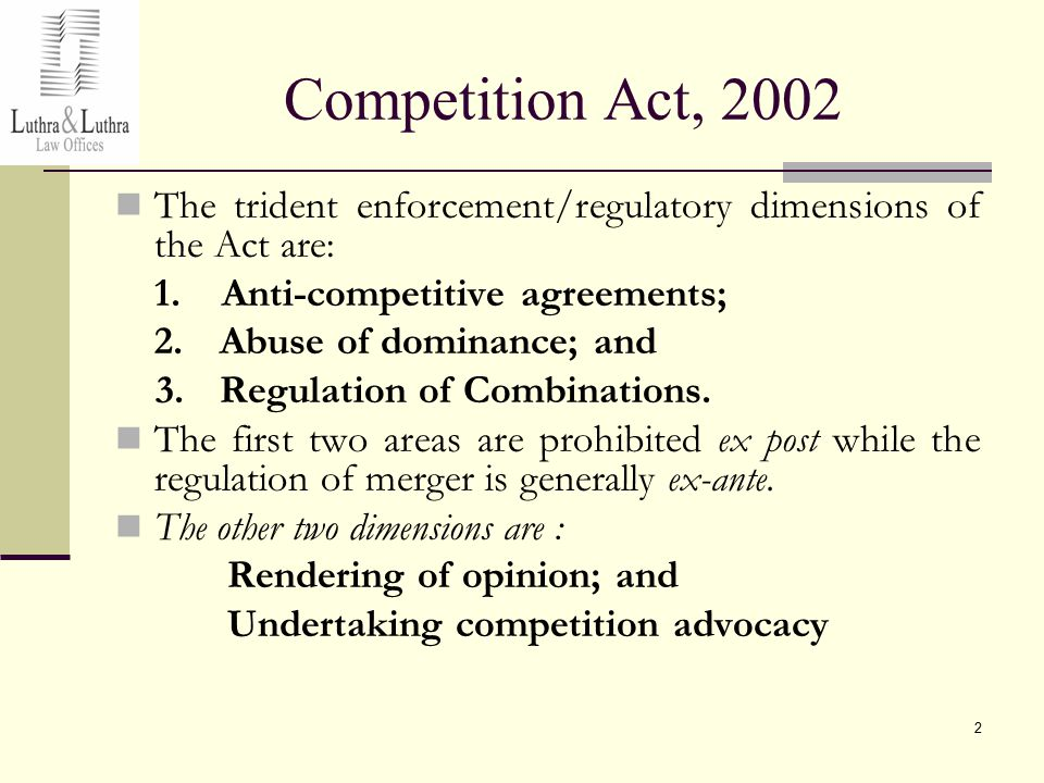 2 Competition Act, 2002 The trident enforcement/regulatory dimensions of the Act are: 1.