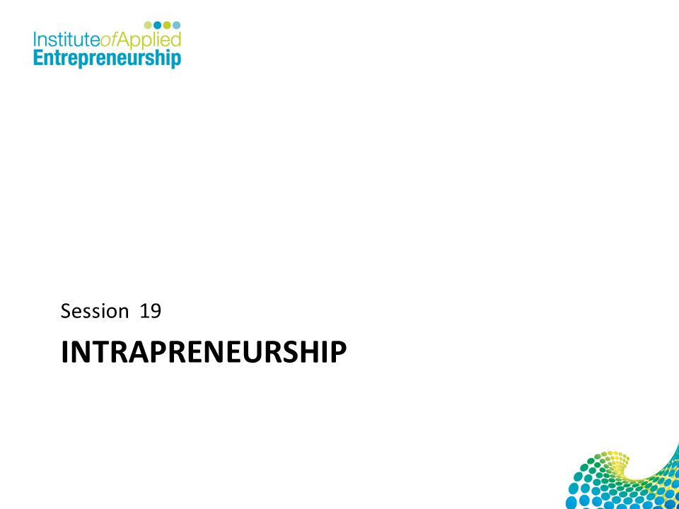 INTRAPRENEURSHIP Session 19