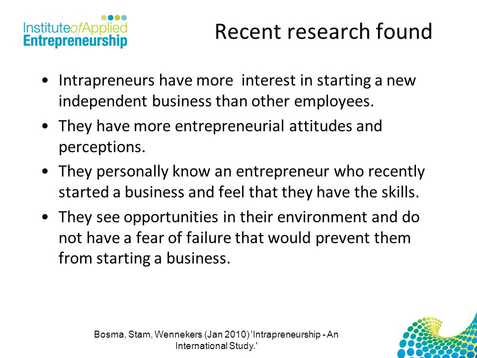 Recent research found Intrapreneurs have more interest in starting a new independent business than other employees.
