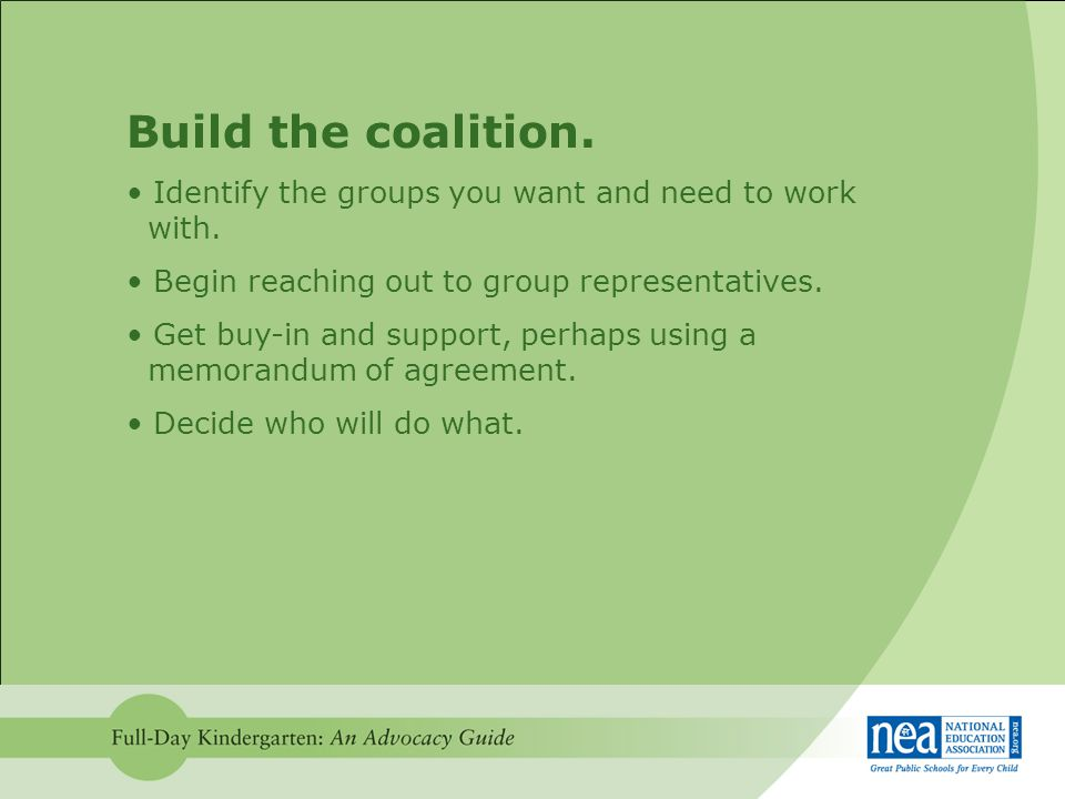 Build the coalition. Identify the groups you want and need to work with.
