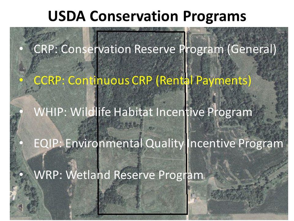 USDA Conservation Programs CRP: Conservation Reserve Program (General) CCRP: Continuous CRP (Rental Payments) WHIP: Wildlife Habitat Incentive Program EQIP: Environmental Quality Incentive Program WRP: Wetland Reserve Program