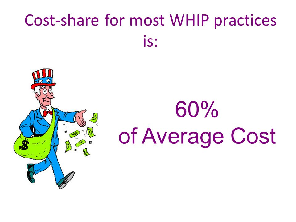 Cost-share for most WHIP practices is: 60% of Average Cost