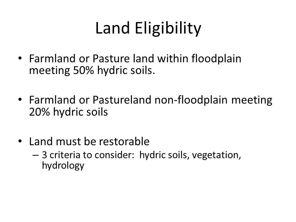 Land Eligibility Farmland or Pasture land within floodplain meeting 50% hydric soils. Farmland or Pastureland non-floodplain meeting 20% hydric soils
