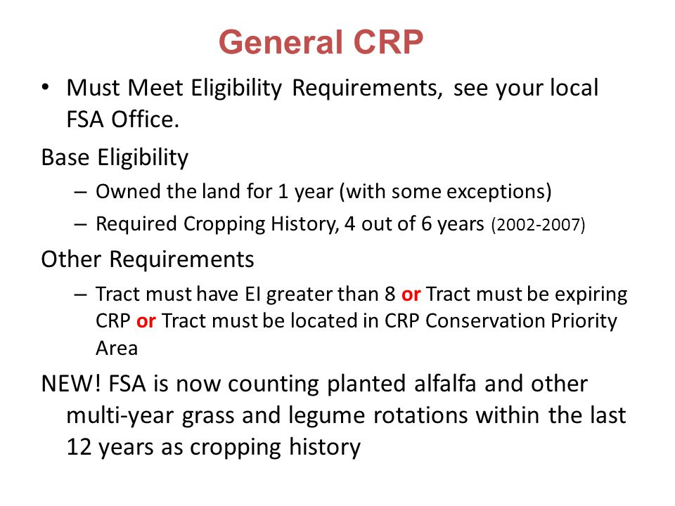 General CRP Must Meet Eligibility Requirements, see your local FSA Office.