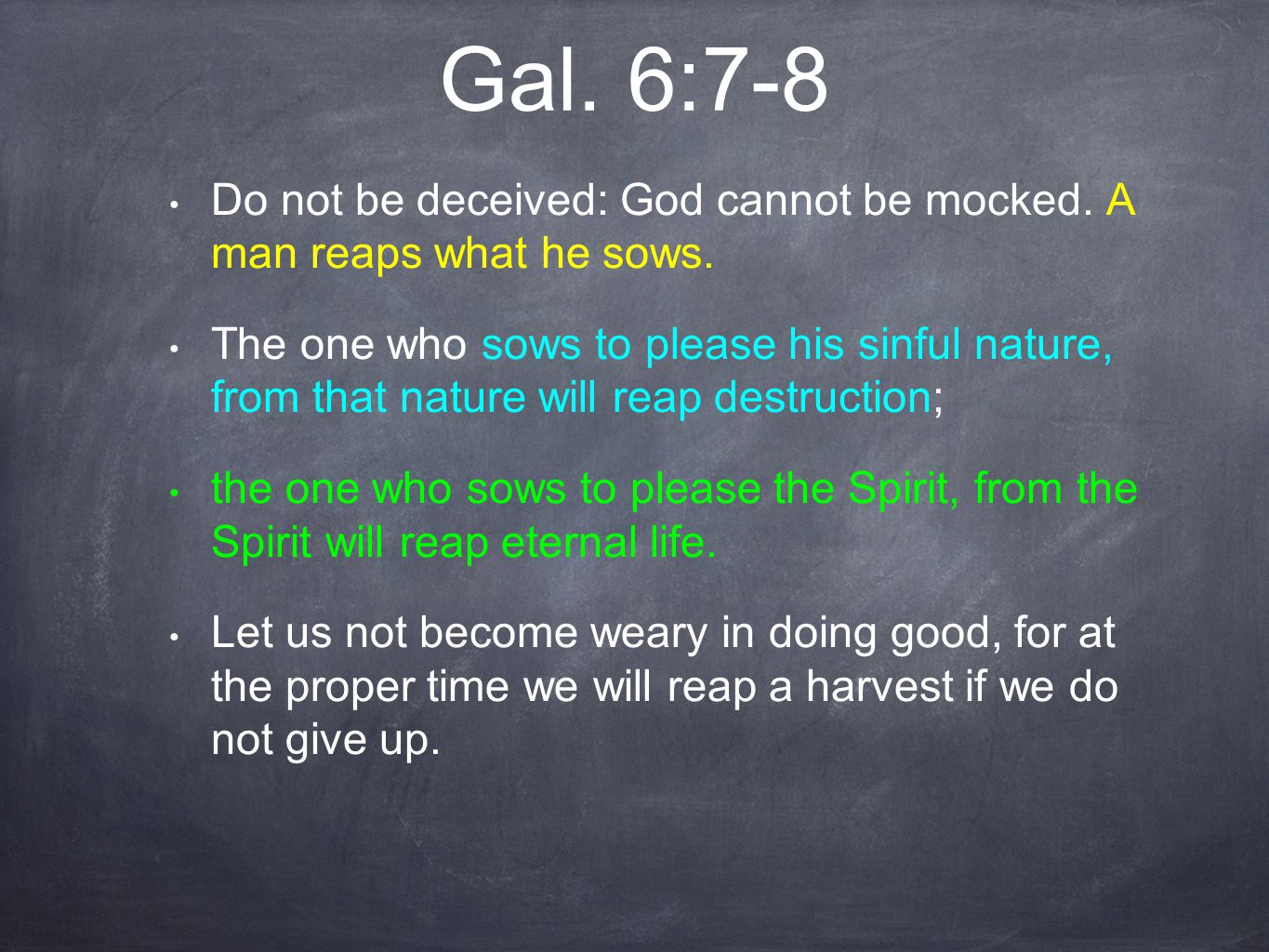 Gal. 6:7-8 Do not be deceived: God cannot be mocked.