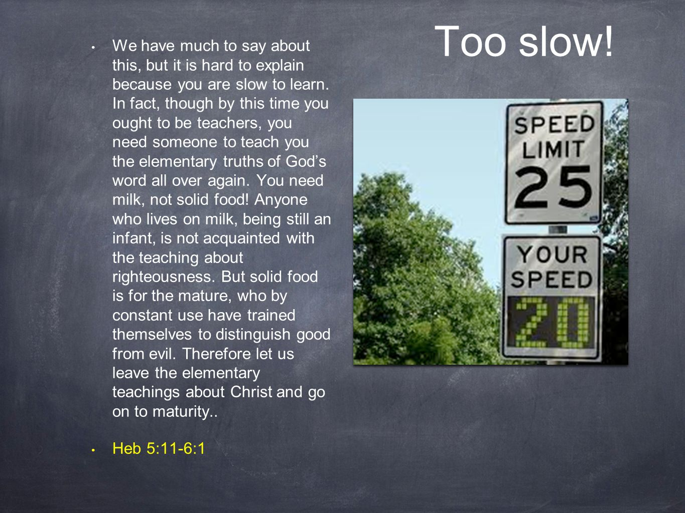 Too slow.We have much to say about this, but it is hard to explain because you are slow to learn.