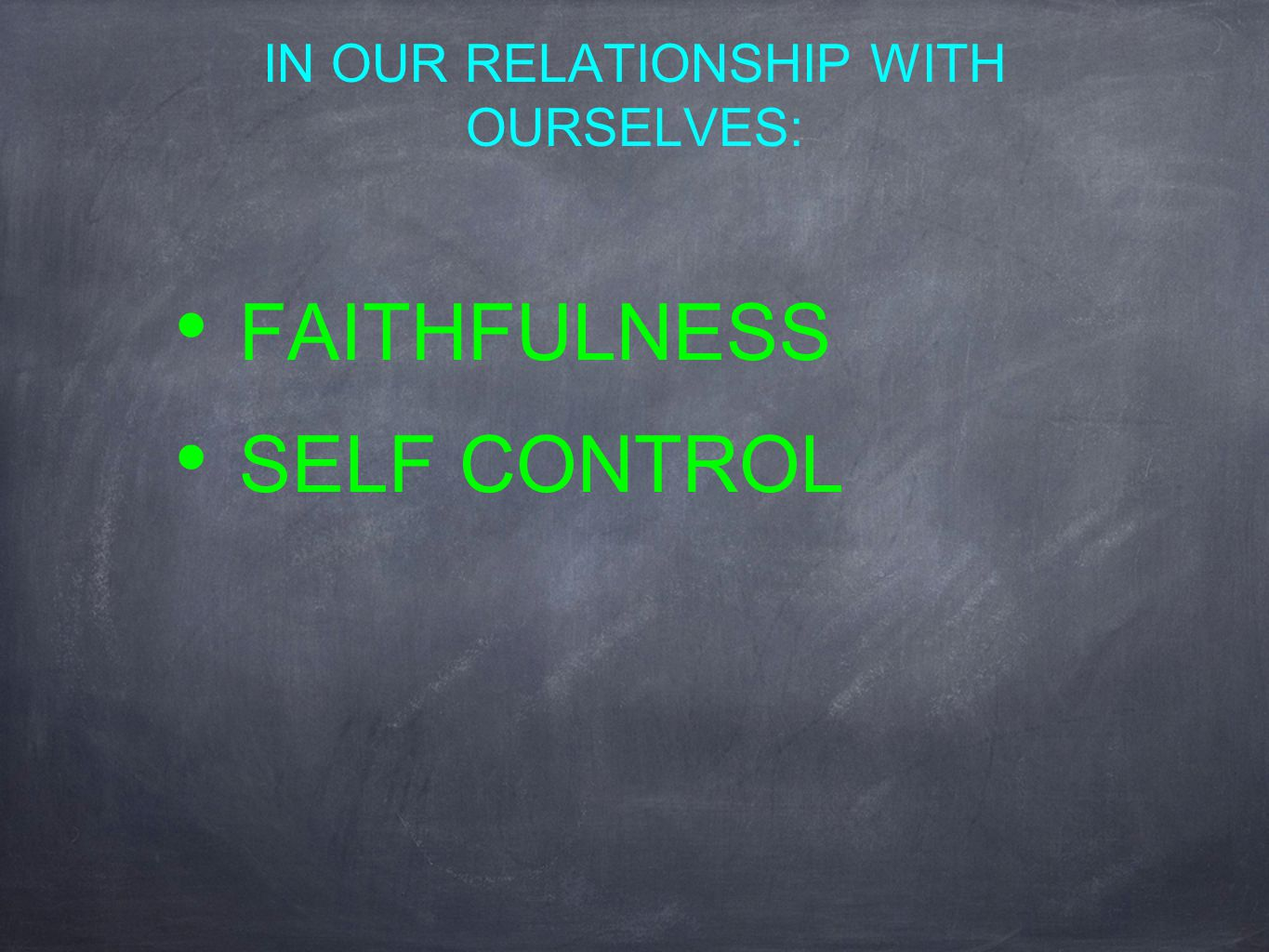 IN OUR RELATIONSHIP WITH OURSELVES: FAITHFULNESS SELF CONTROL