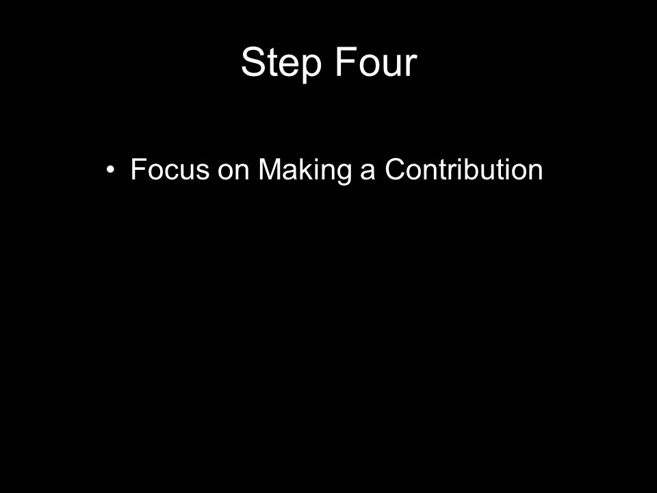 Step Four Focus on Making a Contribution