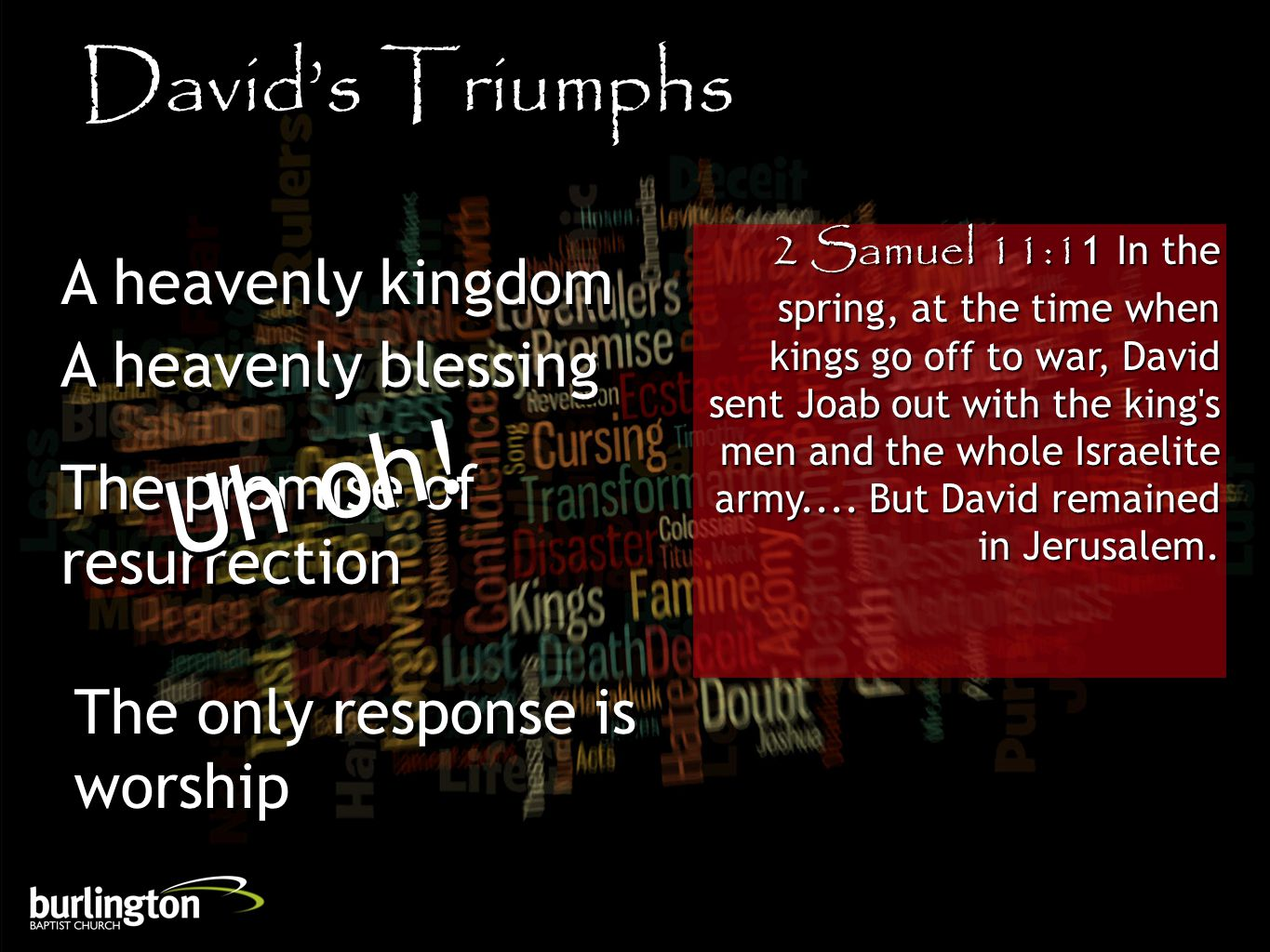 2 Samuel 11:11 In the spring, at the time when kings go off to war, David sent Joab out with the king's men and the whole Israelite army.... But David