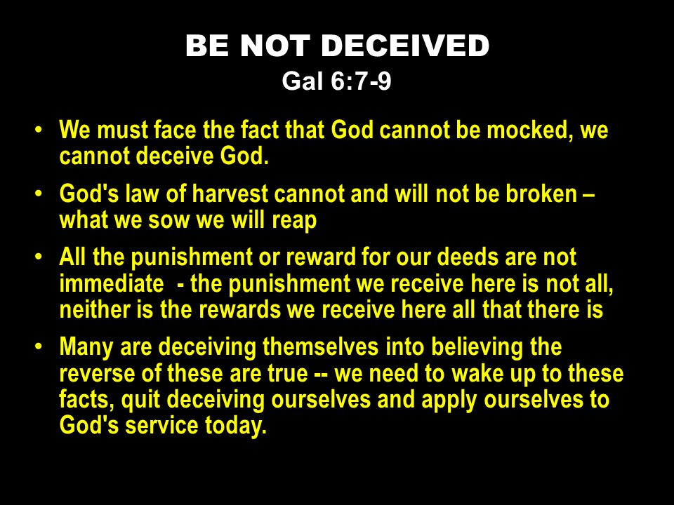 We must face the fact that God cannot be mocked, we cannot deceive God.