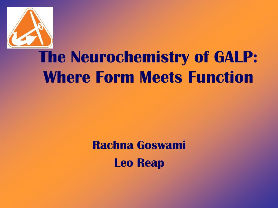 The Neurochemistry of GALP: Where Form Meets Function Rachna Goswami Leo Reap