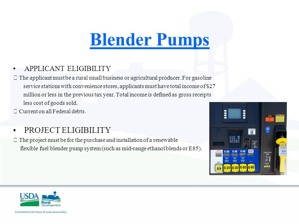 Blender Pumps APPLICANT ELIGIBILITY  The applicant must be a rural small business or agricultural producer.