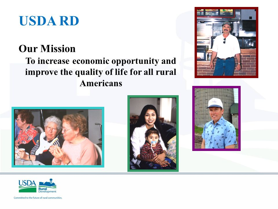 USDA RD Our Mission To increase economic opportunity and improve the quality of life for all rural Americans