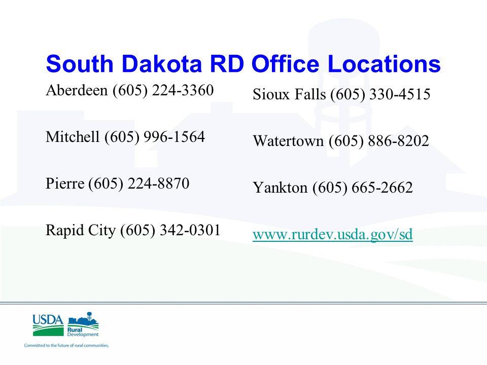 South Dakota RD Office Locations Aberdeen (605) 224-3360 Mitchell (605) 996-1564 Pierre (605) 224-8870 Rapid City (605) 342-0301 Sioux Falls (605) 330-4515 Watertown (605) 886-8202 Yankton (605) 665-2662 www.rurdev.usda.gov/sd