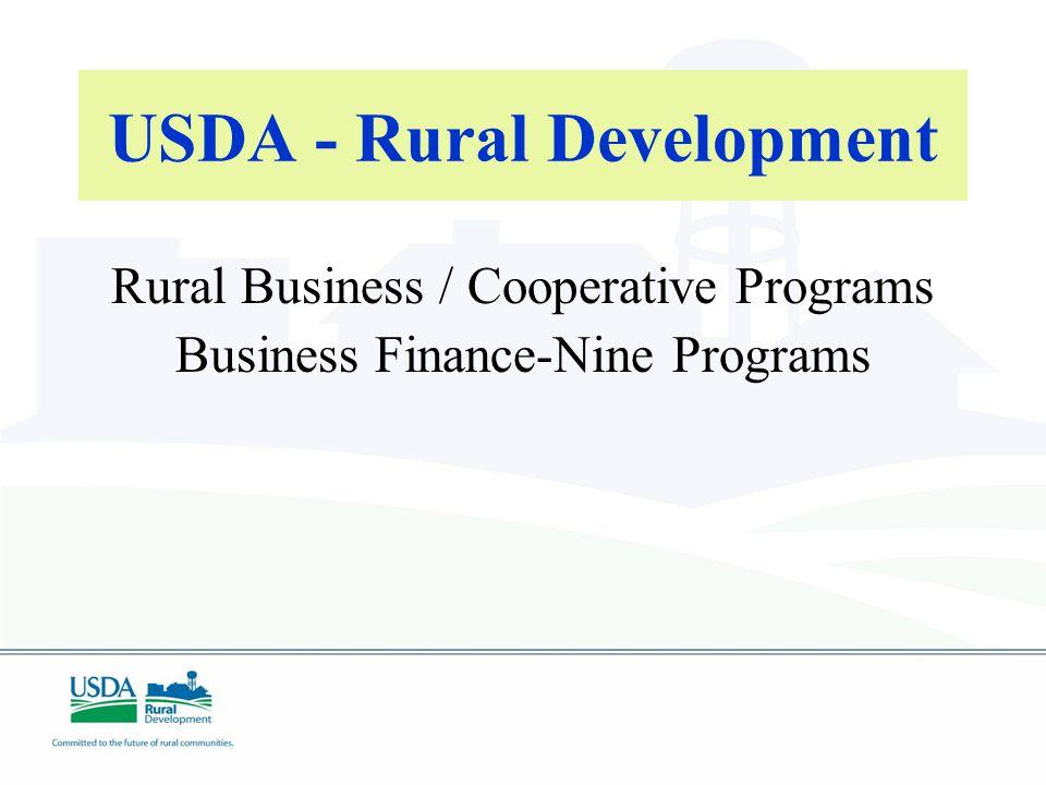 USDA - Rural Development Rural Business / Cooperative Programs Business Finance-Nine Programs