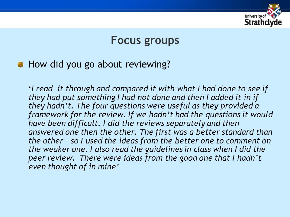 Focus groups How did you go about reviewing.