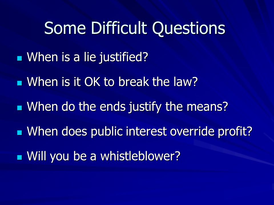 Some Difficult Questions When is a lie justified? When is a lie justified? When is it OK to break the law? When is it OK to break the law? When do the