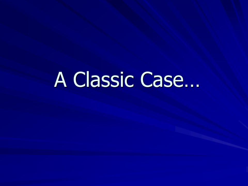 A Classic Case…