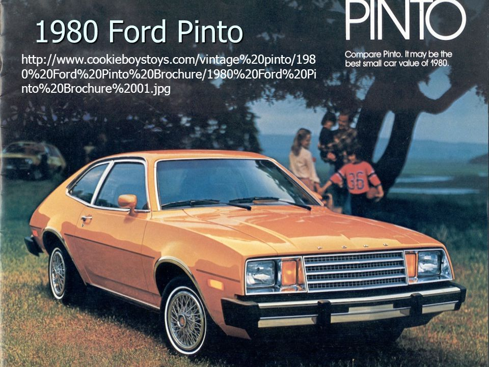 1980 Ford Pinto http://www.cookieboystoys.com/vintage%20pinto/198 0%20Ford%20Pinto%20Brochure/1980%20Ford%20Pi nto%20Brochure%2001.jpg