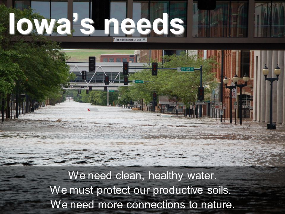 Iowa's needs We need clean, healthy water.We must protect our productive soils.