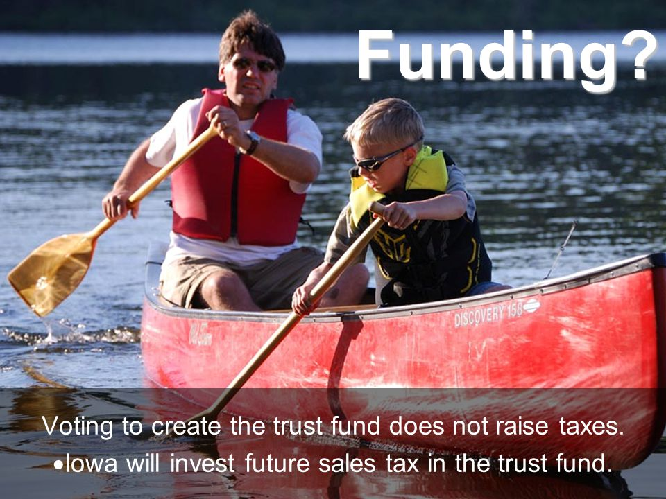 Funding.Voting to create the trust fund does not raise taxes.