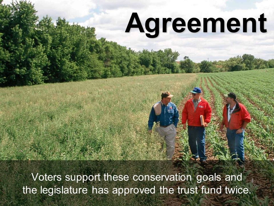 Agreement Voters support these conservation goals and the legislature has approved the trust fund twice.