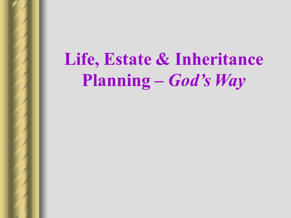 Life, Estate & Inheritance Planning – God's Way