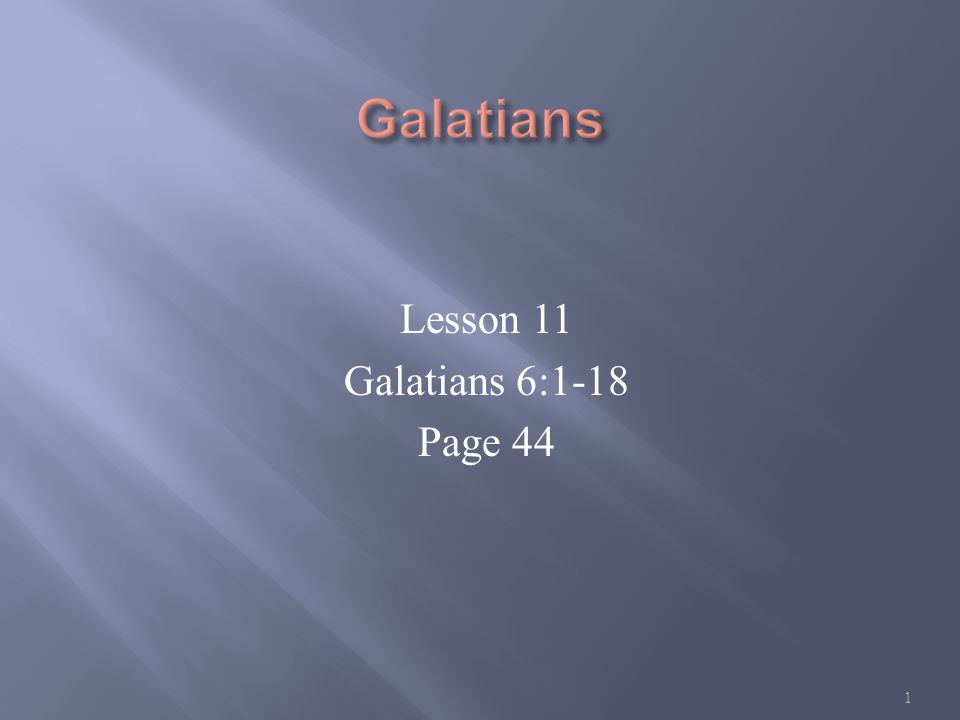 Lesson 11 Galatians 6:1-18 Page 44 1