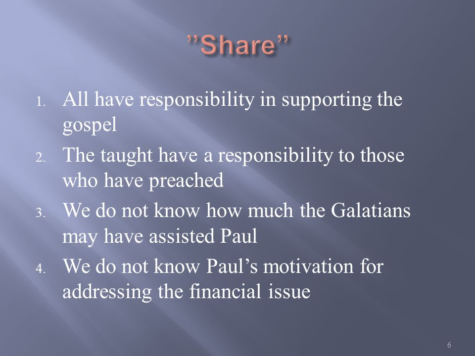 1. All have responsibility in supporting the gospel 2. The taught have a responsibility to those who have preached 3. We do not know how much the Gala