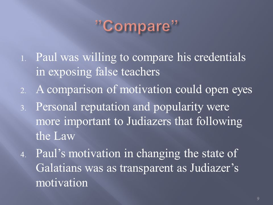 1. Paul was willing to compare his credentials in exposing false teachers 2. A comparison of motivation could open eyes 3. Personal reputation and pop