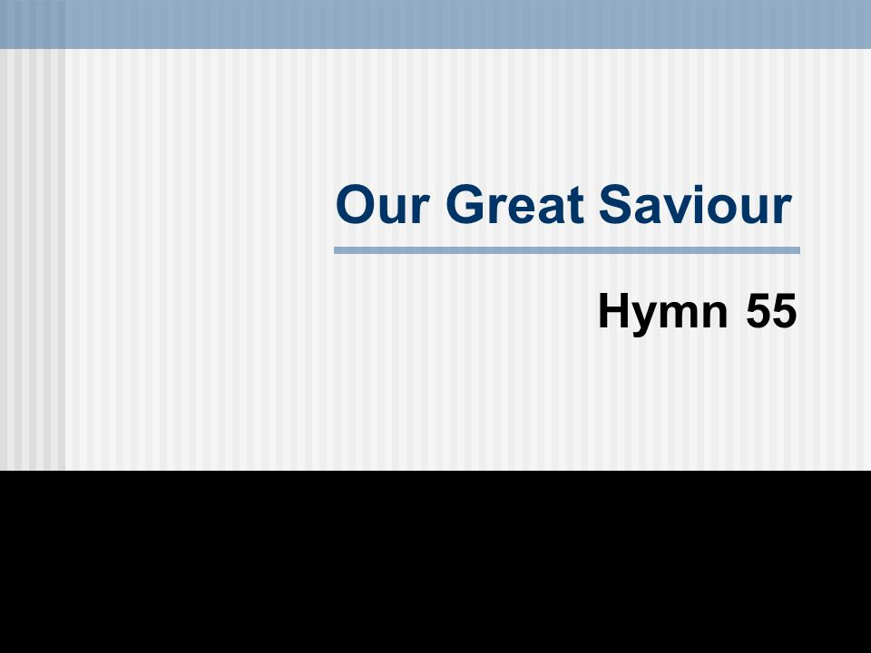 Our Great Saviour Hymn 55