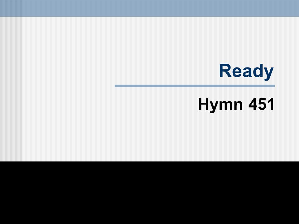 Ready Hymn 451