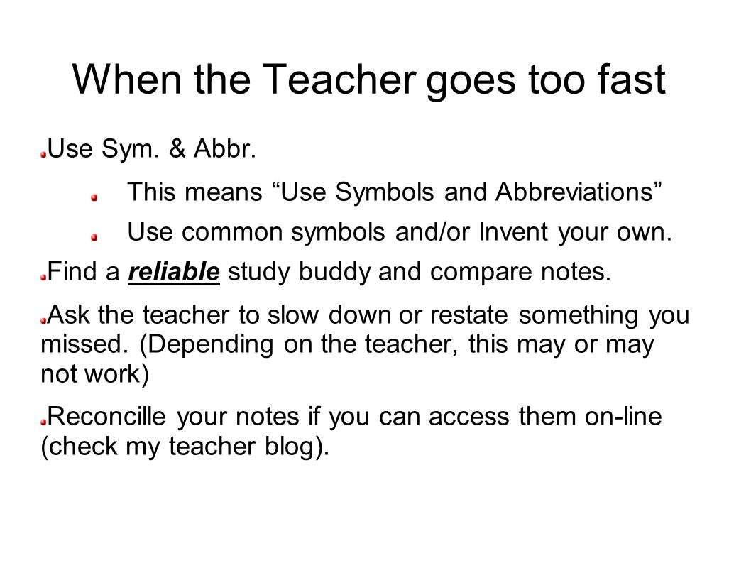 When the Teacher goes too fast Use Sym. & Abbr.