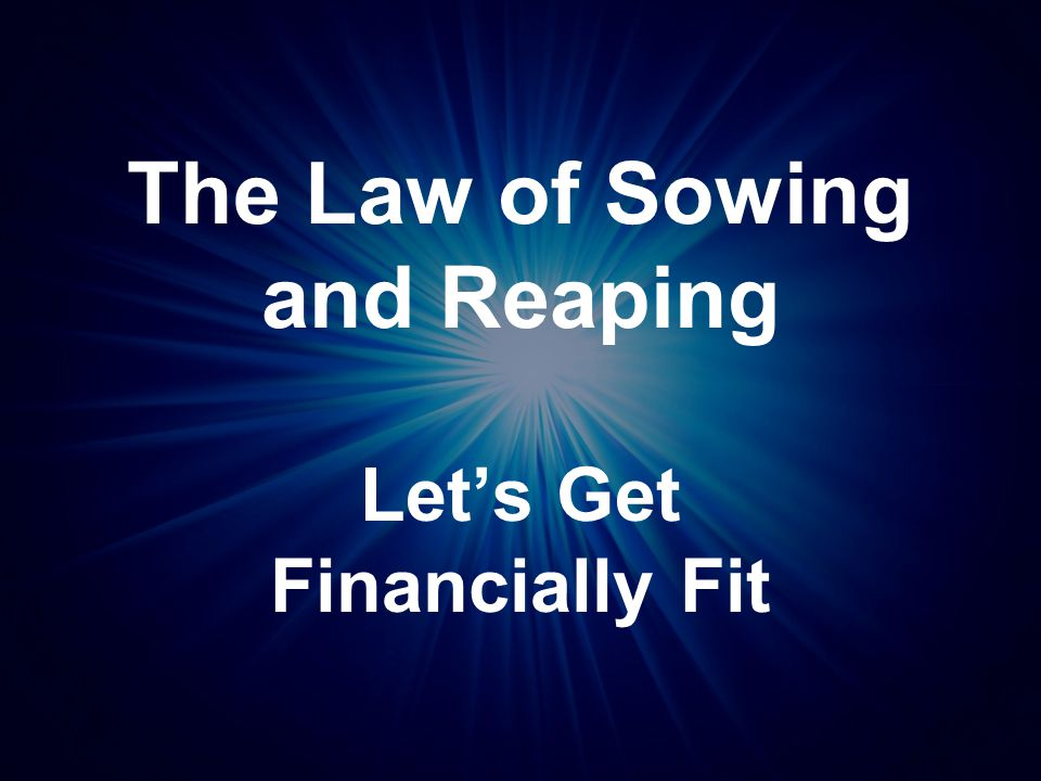 The Law of Sowing and Reaping Let's Get Financially Fit