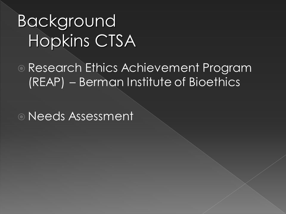  Research Ethics Achievement Program (REAP) – Berman Institute of Bioethics  Needs Assessment