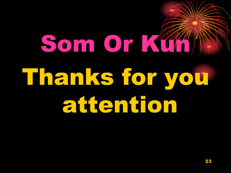 23 Som Or Kun Thanks for you attention