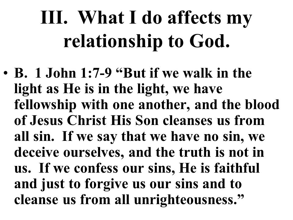III. What I do affects my relationship to God. B.