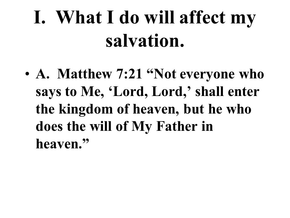 I. What I do will affect my salvation. A.