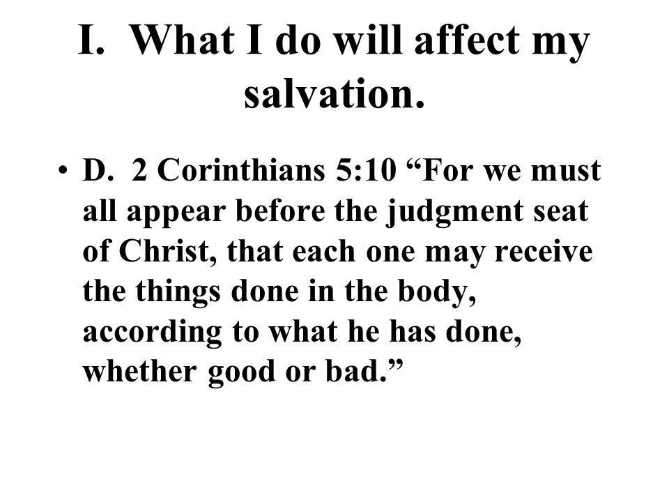 I. What I do will affect my salvation. D.