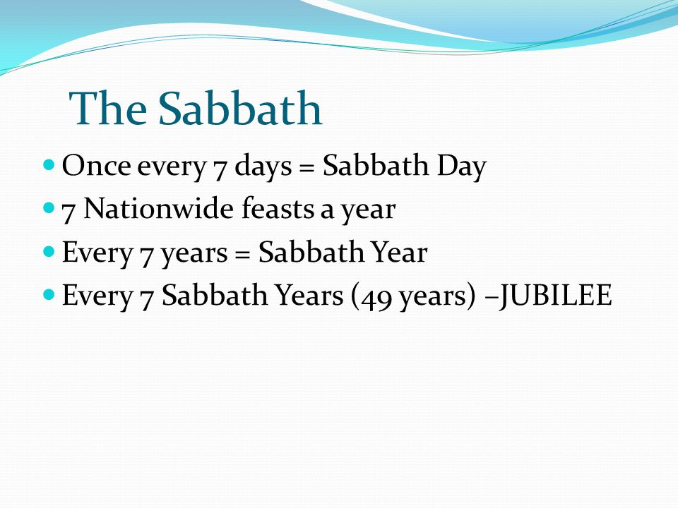 Sabbath Day Once every 7 days = Sabbath Day Deu 5:12 Observe the sabbath day to keep it holy, as the LORD your God commanded you.