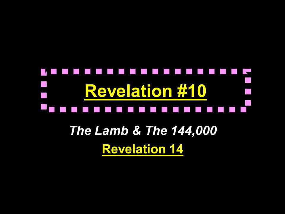 Revelation #10 The Lamb & The 144,000 Revelation 14