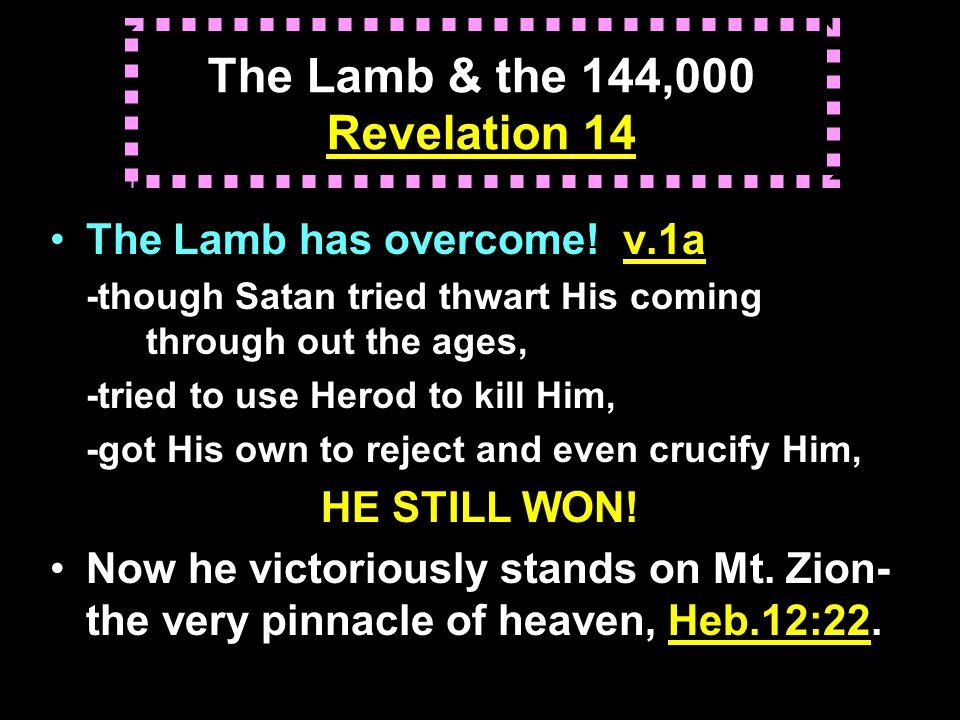 The Lamb & the 144,000 Revelation 14 The Lamb has overcome.